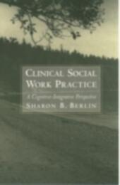 Clinical Social Work Practice: A Cognitive-Integrative Perspective
