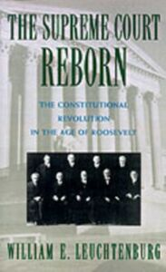 Ebook in inglese Supreme Court Reborn: The Constitutional Revolution in the Age of Roosevelt Leuchtenburg, William E.