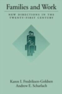 Ebook in inglese Families and Work: New Directions in the Twenty-First Century Fredriksen-Goldsen, Karen I. , Scharlach, Andrew E.