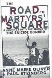 Ebook in inglese Road to Martyrs' Square: A Journey into the World of the Suicide Bomber Oliver, Anne Marie , Steinberg, Paul F.