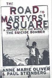 Road to Martyrs'Square: A Journey into the World of the Suicide Bomber