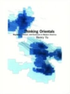 Ebook in inglese Thinking Orientals: Migration, Contact, and Exoticism in Modern America Yu, Henry