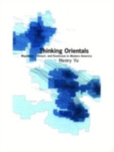Foto Cover di Thinking Orientals: Migration, Contact, and Exoticism in Modern America, Ebook inglese di Henry Yu, edito da Oxford University Press