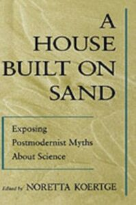 Ebook in inglese House Built on Sand: Exposing Postmodernist Myths About Science -, -