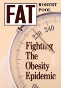 Ebook in inglese Fat: Fighting the Obesity Epidemic Pool, Robert