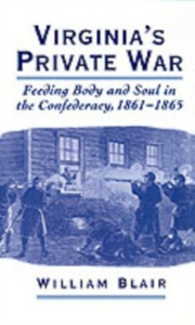 Ebook in inglese Virginia's Private War: Feeding Body and Soul in the Confederacy, 1861-1865 Blair, William