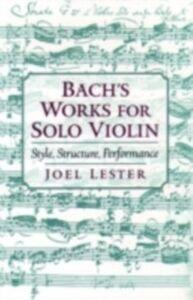 Foto Cover di Bach's Works for Solo Violin: Style, Structure, Performance, Ebook inglese di Joel Lester, edito da Oxford University Press