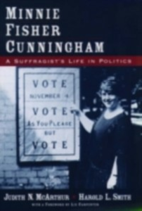 Ebook in inglese Minnie Fisher Cunningham: A Suffragist's Life in Politics McArthur, Judith N. , Smith, Harold L.