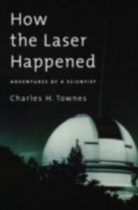 Ebook in inglese How the Laser Happened: Adventures of a Scientist Townes, Charles H.