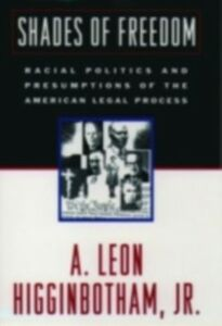 Ebook in inglese Shades of Freedom: Racial Politics and Presumptions of the American Legal Process Race and the American Legal Process, Volume II Higginbotham, A. Leon