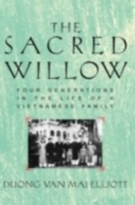 Ebook in inglese Sacred Willow: Four Generations in the Life of a Vietnamese Family Elliott, Duong Van Mai