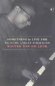 Foto Cover di Something to Live For: The Music of Billy Strayhorn, Ebook inglese di Walter van de Leur, edito da Oxford University Press
