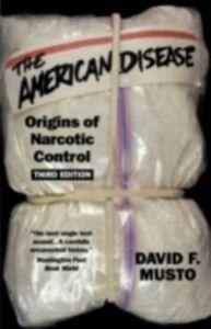 Ebook in inglese American Disease: Origins of Narcotic Control Musto, David F.