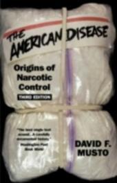 American Disease: Origins of Narcotic Control