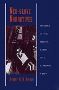 Ebook in inglese Neo-slave Narratives: Studies in the Social Logic of a Literary Form Rushdy, Ashraf H. A.