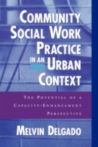 Ebook in inglese Community Social Work Practice in an Urban Context: The Potential of a Capacity-Enhancement Perspective Delgado, Melvin