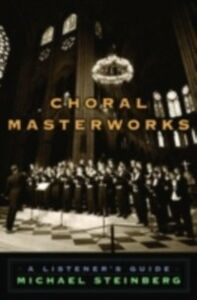 Ebook in inglese Choral Masterworks:A Listener's Guide Steinberg, Michael