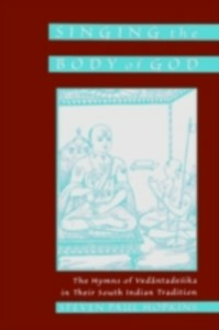 Ebook in inglese Singing the Body of God: The Hymns of Vedantadesika in Their South Indian Tradition Hopkins, Steven Paul