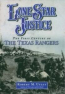 Ebook in inglese Lone Star Justice: The First Century of the Texas Rangers Utley, Robert M.