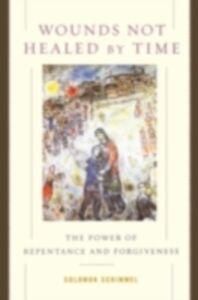Ebook in inglese Wounds Not Healed by Time: The Power of Repentance and Forgiveness Schimmel, Solomon