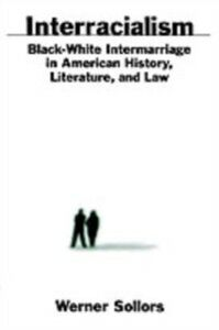 Ebook in inglese Interracialism: Black-White Intermarriage in American History, Literature, and Law