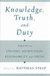 Knowledge, Truth, and Duty: Essays on Epistemic Justification, Responsibility, and Virtue