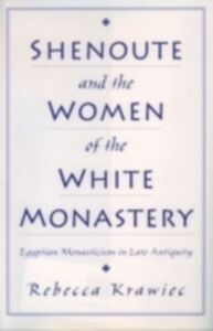 Ebook in inglese Shenoute and the Women of the White Monastery: Egyptian Monasticism in Late Antiquity Krawiec, Rebecca