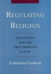Ebook in inglese Regulating Religion: The Courts and the Free Exercise Clause Cookson, Catharine