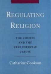 Regulating Religion: The Courts and the Free Exercise Clause