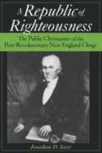 Ebook in inglese Republic of Righteousness: The Public Christianity of the Post-Revolutionary New England Clergy Sassi, Jonathan D.