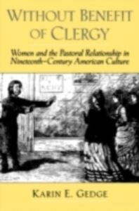 Foto Cover di Without Benefit of Clergy: Women and the Pastoral Relationship in Nineteenth-Century American Culture, Ebook inglese di Karin E. Gedge, edito da Oxford University Press