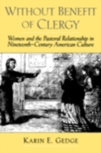 Ebook in inglese Without Benefit of Clergy: Women and the Pastoral Relationship in Nineteenth-Century American Culture Gedge, Karin E.