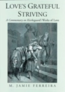 Ebook in inglese Love's Grateful Striving: A Commentary on Kierkegaard's Works of Love Ferreira, M. Jamie