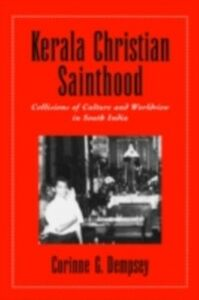 Ebook in inglese Kerala Christian Sainthood: Collisions of Culture and Worldview in South India Dempsey, Corinne G.