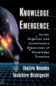 Ebook in inglese Knowledge Emergence: Social, Technical, and Evolutionary Dimensions of Knowledge Creation Nishiguchi, Toshihiro , Nonaka, Ikujiro