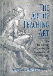 Art of Teaching Art: A Guide for Teaching and Learning the Foundations of Drawing-Based Art