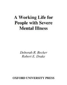 Ebook in inglese Working Life for People with Severe Mental Illness Becker, Deborah R. , Drake, Robert E.