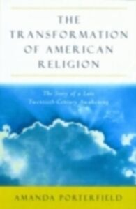 Ebook in inglese Transformation of American Religion: The Story of a Late-Twentieth-Century Awakening Porterfield, Amanda