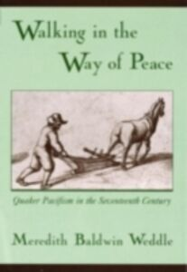 Ebook in inglese Walking in the Way of Peace: Quaker Pacifism in the Seventeenth Century Weddle, Meredith Baldwin