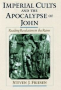 Ebook in inglese Imperial Cults and the Apocalypse of John: Reading Revelation in the Ruins Friesen, Steven J.