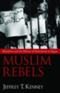 Ebook in inglese Muslim Rebels: Kharijites and the Politics of Extremism in Egypt Kenney, Jeffrey T.