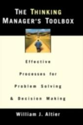 Thinking Manager's Toolbox: Effective Processes for Problem Solving and Decision Making