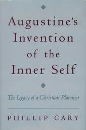 Augustine's Invention of the Inner Self: The Legacy of a Christian Platonist