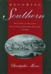 Foto Cover di Becoming Southern: The Evolution of a Way of Life, Warren County and Vicksburg, Mississippi, 1770-1860, Ebook inglese di Christopher Morris, edito da Oxford University Press