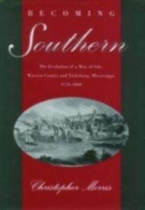 Ebook in inglese Becoming Southern: The Evolution of a Way of Life, Warren County and Vicksburg, Mississippi, 1770-1860 Morris, Christopher