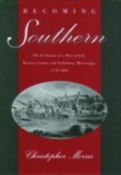 Becoming Southern: The Evolution of a Way of Life, Warren County and Vicksburg, Mississippi, 1770-1860