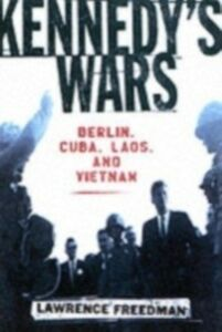 Ebook in inglese Kennedy's Wars: Berlin, Cuba, Laos, and Vietnam Freedman, Lawrence