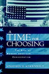 Time for Choosing: The Rise of Modern American Conservatism