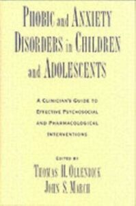 Ebook in inglese Phobic and Anxiety Disorders in Children and Adolescents: A Clinician's Guide to Effective Psychosocial and Pharmacological Interventions -, -