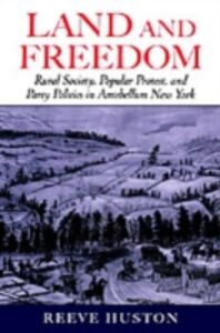 Ebook in inglese Land and Freedom: Rural Society, Popular Protest, and Party Politics in Antebellum New York Huston, Reeve